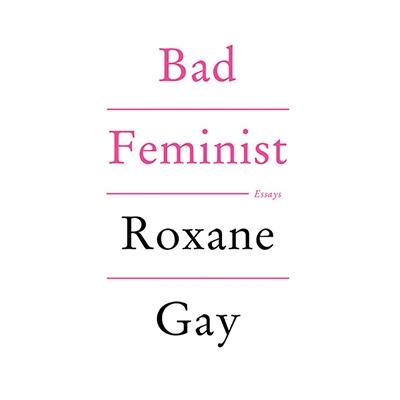 Bad Feminist Roxane Gay August Newsletter