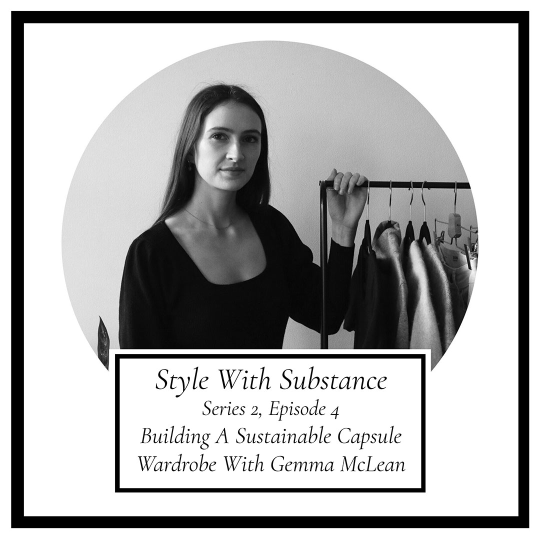 Building A Sustainable Wardrobe With Gemma McLean Style With Substance Podcast