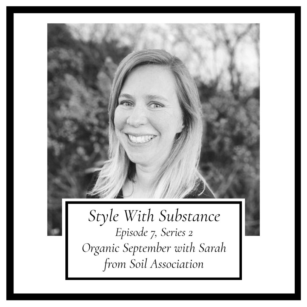 Style With Substance Podcast Organic September Soil Association Sarah Compson