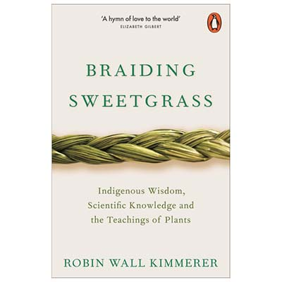 Refresh Your Reading List For Spring Braiding Sweetgrass Robin Wall Kimmerer