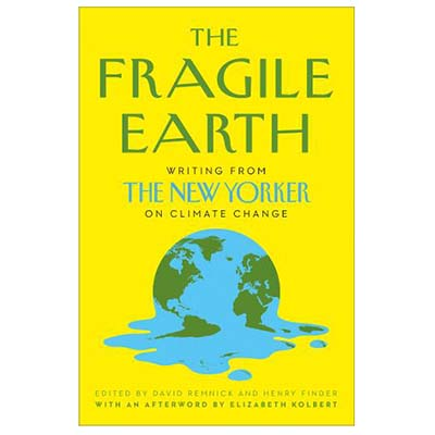 Refresh Your Reading List For Spring The Fragile Earth Writing From The New Yorker On Climate Change