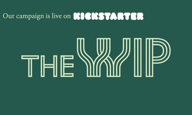 The WIP Kickstarter Campaign Is Now Live